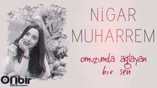 Nigar Muharrem Omuzumda Aglayan Bir Sen Youtube