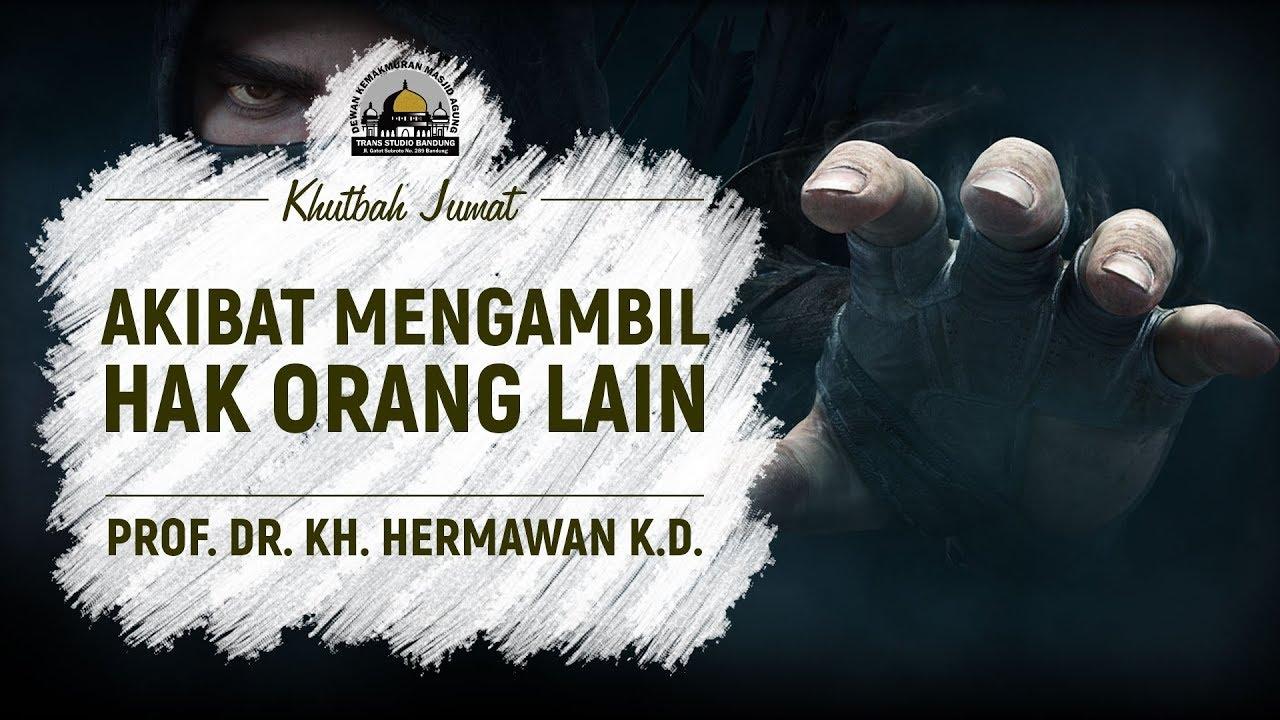 Akibat Mengambil Hak Orang Lain Prof Dr Kh Hermawan K D Khutbah Jumat Youtube