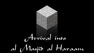 Peforming Hajj (12 of 28): Arrival into al Masjid al Haraam
