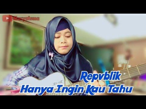 [Repvblik] Hanya Ingin Kau Tahu - Marya Isma(cover)