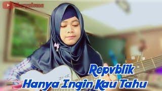 Gambar cover [Repvblik] Hanya Ingin Kau Tahu - Marya Isma(cover)