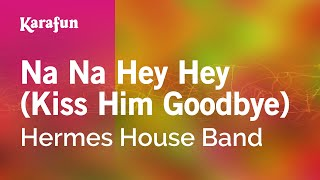 Karaoke Na Na Hey Hey (Kiss Him Goodbye) - Hermes House Band *