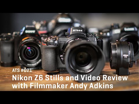 Approaching The Scene 021: Nikon Z6 Stills & Video Review with Filmmaker Andy Adkins