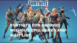 DOWNLOAD FORTNITE ON ANDROID WITHOUT EPIC GAMES AND WAIT LIST