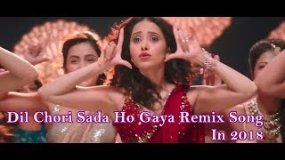 dil chori sada ho gaya dj remix song in 2018
