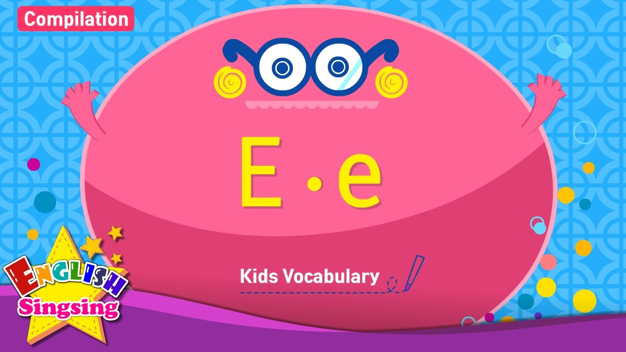 Kids vocabulary compilation - Words starting with E, e - Learn ...