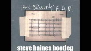 Ian Brown - FEAR (Steve Haines Bootleg Remix) ***FREE DOWNLOAD***