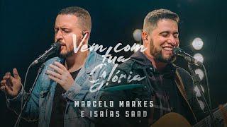 Vem com Tua Glória - Marcelo Markes + Isaias Saad (Clipe Oficial)