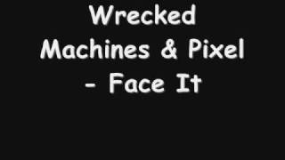 Wrecked Machines & Pixel Face It