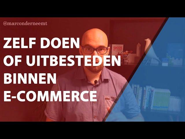 Zelf doen of uitbesteden binnen e commerce