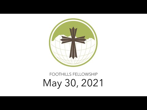 Foothills Fellowship Sermon 5/30/21 - Memorial Day Weekend