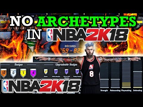 NO ARCHETYPES IN NBA 2K18!! NEW MY PLAYER ATTRIBUTE SYSTEM!!