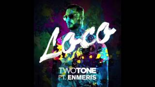 Two Tone - Loco (ft. Enmeris) - Single