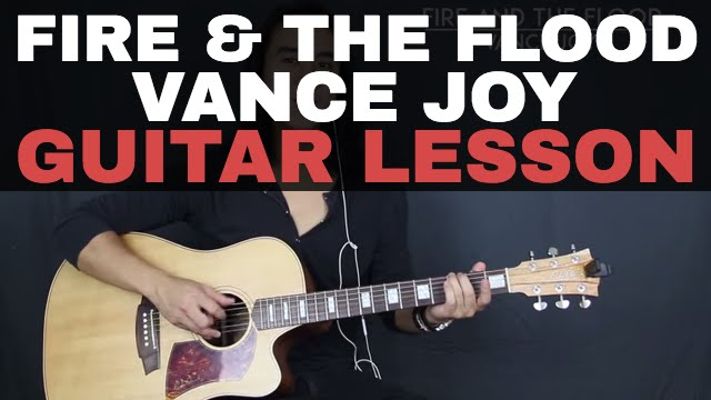 Fire and the Flood Vance Joy Guitar Lesson Tutorial Acoustic - YouTube