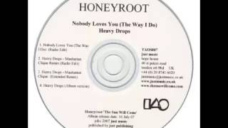 Honeyroot - Nobody Loves You (The Way I Do)