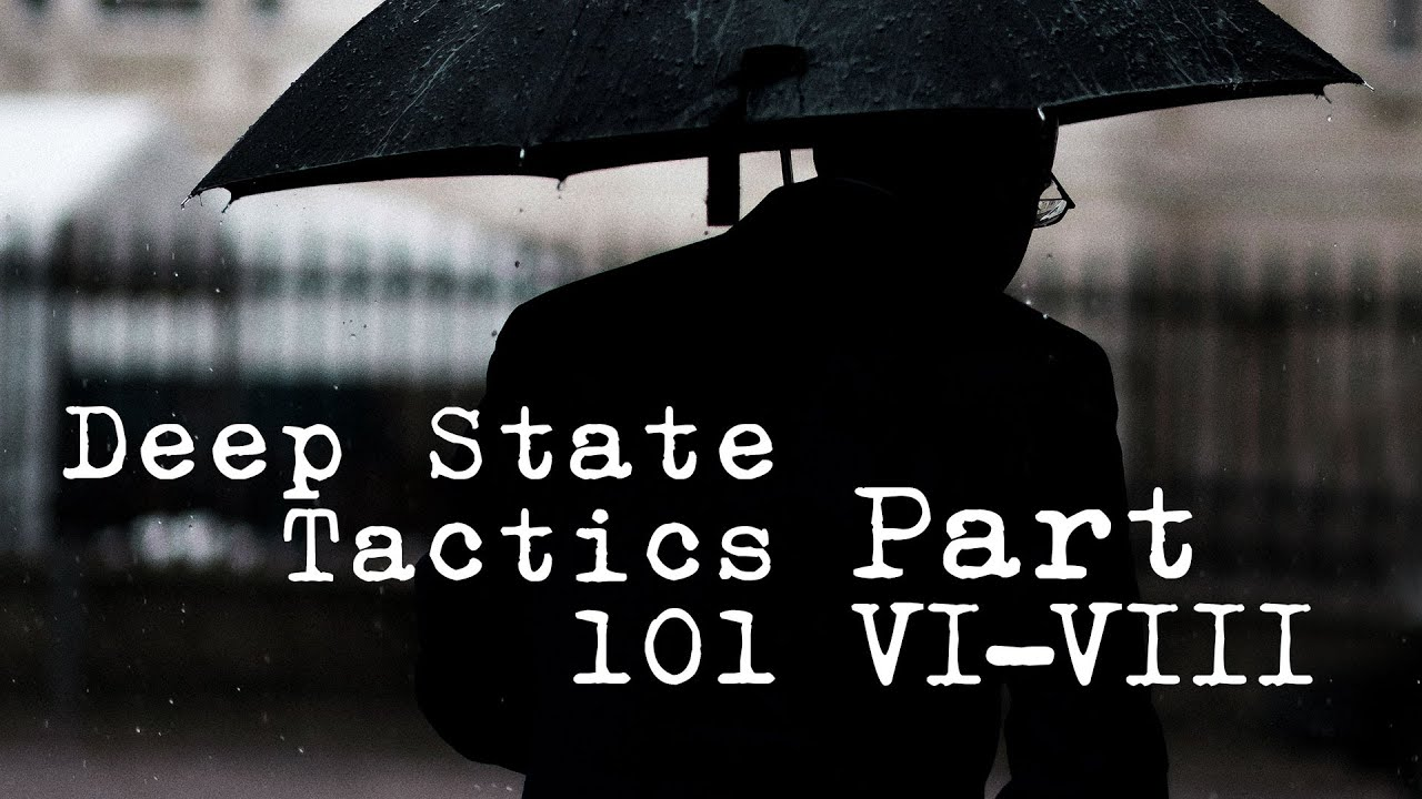 Deep State Tactics 101 - Part VI-VIII
