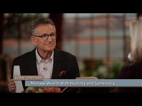 Manage Wealth With Humility and Generosity
