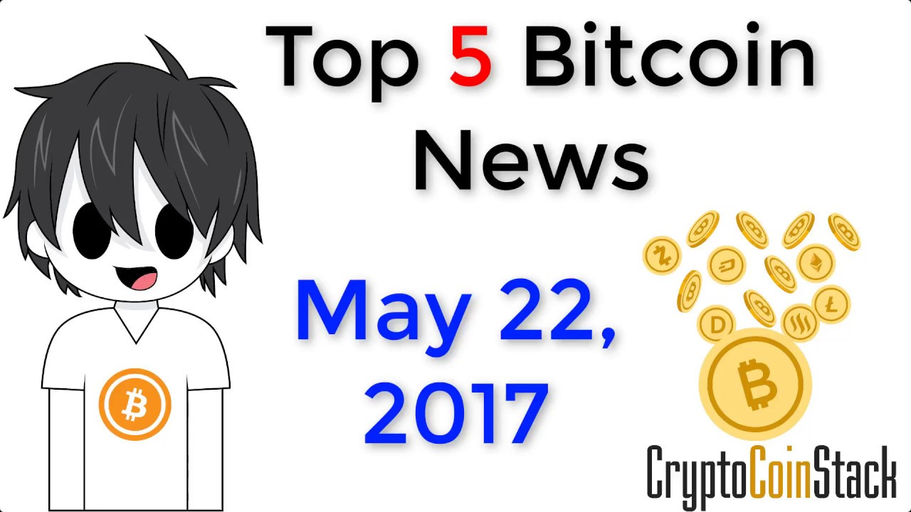 Top 5 bitcoin News: May 22, 2017 - YouTube