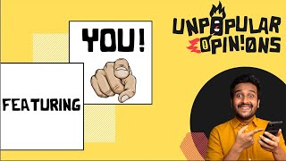 Unpopular Opinions Ft You!