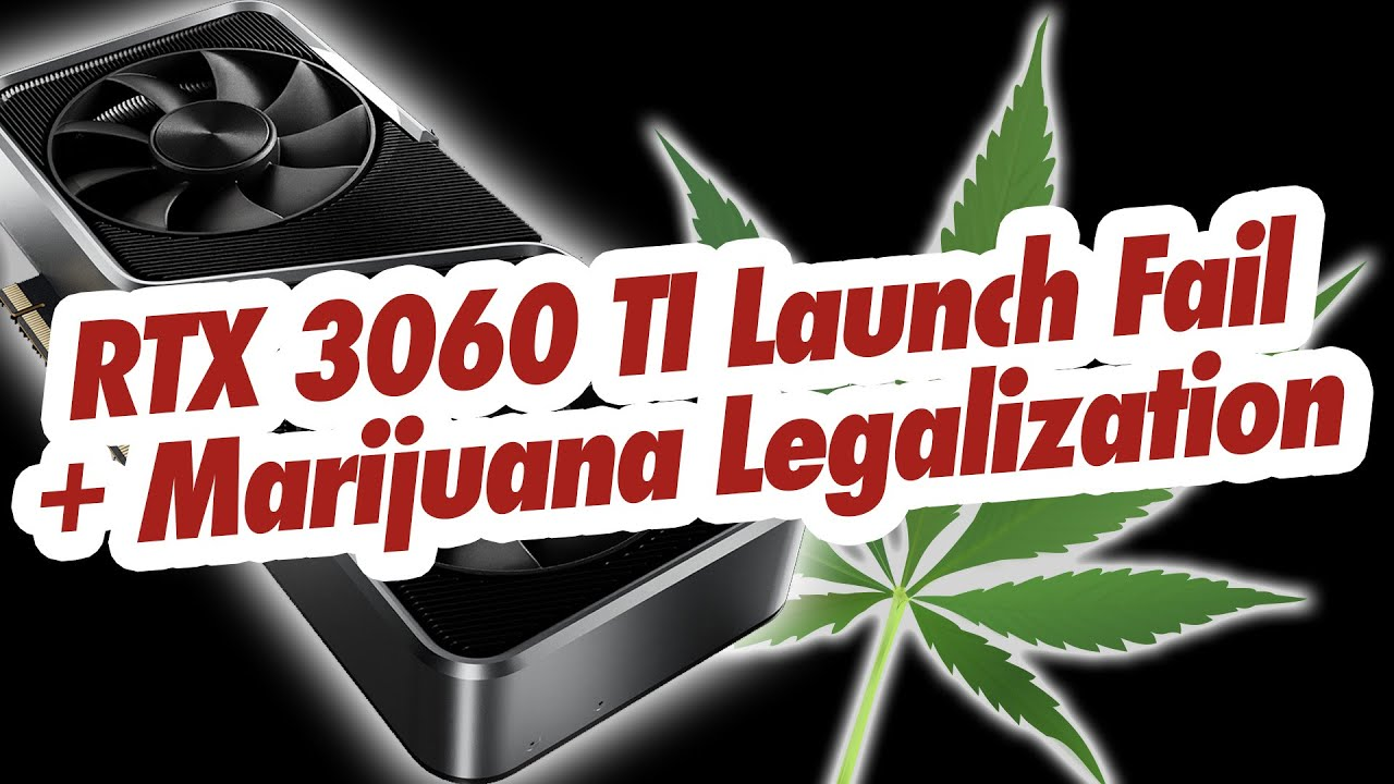 Ep 43 - RTX 3060 TI Launch Fail, Marijuana Decriminalization, Return of PAX