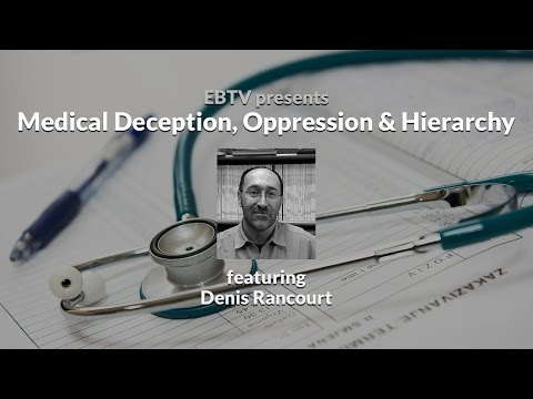 Medical Deception, Oppression & Hierarchy with Denis Rancourt