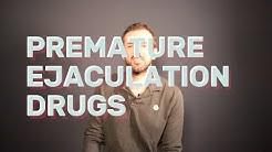 Premature Ejaculation Drugs