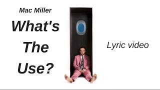 Mac Miller - What's The Use? (Lyrics)
