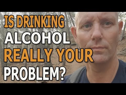 Is Drinking Alcohol Really Your Problem?