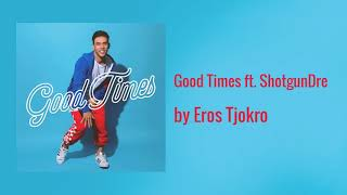 Good Times ft. ShotgunDre - Eros Tjokro (Official Audio)
