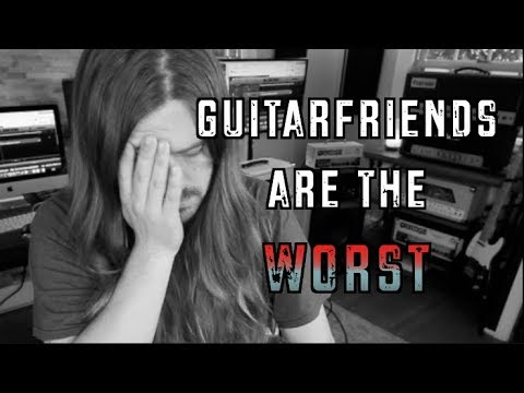 Guitar Friends Are The Worst