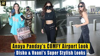 Anaya Panday's CUTE COMFY Airport Look. Disha Patani \u0026 Vaani Kapoor's Super Stylish Looks