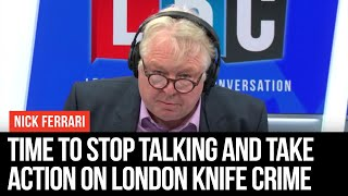 It S Time To Stop Talking And Take Action On London Knife Crime Nick Ferrari