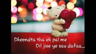 WhatsApp status lyrics. Video song |Dhoondta tha ek pal mein ye dil jise sau dafaa||Shubham Verma|