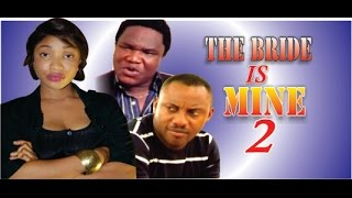 The Bride is Mine 2  - Nigerian Nollywood Movie