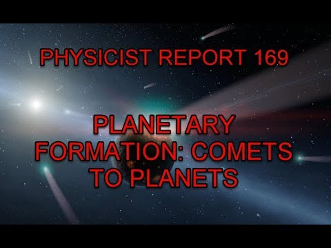 PHYSICIST REPORT 169: PLANETARY FORMATION: COMETS TO PLANETS