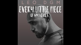 Every Little Piece Of My Heart - Leo DGM