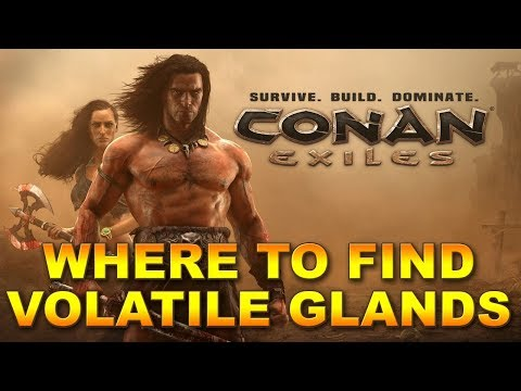 Where To Find Volatile Glands On Conan Exiles