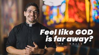 Feel Like God is Far Away? | Fr. Brice Higginbotham