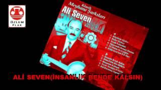 Ali Seven              İNSANLIK BENDE KALSIN