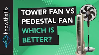 Tower Fan Vs Pedestal Fan [Pros and cons] Which is right for you?