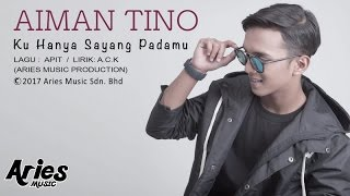 Aiman Tino - Ku Hanya Sayang Padamu (Official Lirik Video)