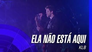 Baixar KLB - Ela não está aqui (I'd love you to want) (Um novo tempo) (Oficial)