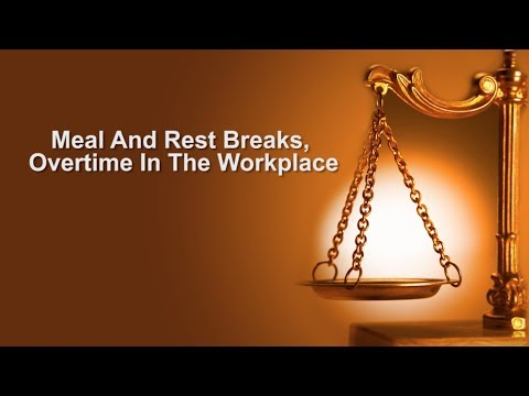 Meal and Rest Breaks, Overtime In The Workplace