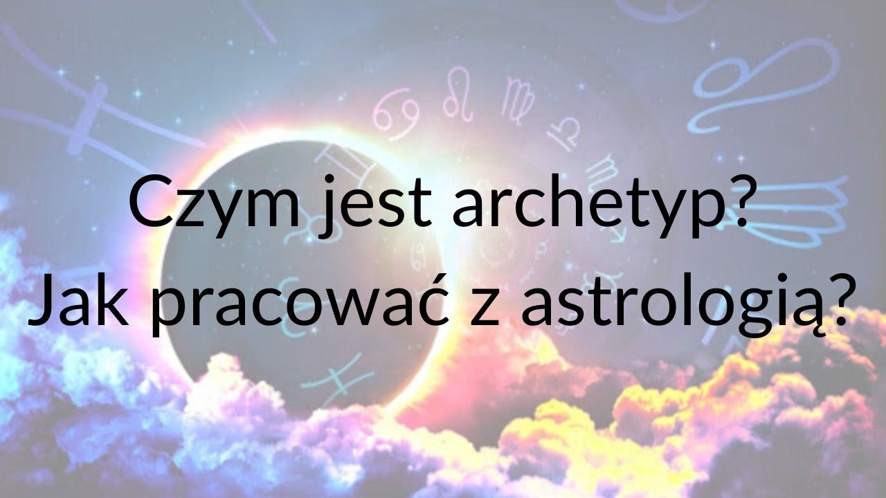 Czym jest archetyp? Jak pracować z astrologią?