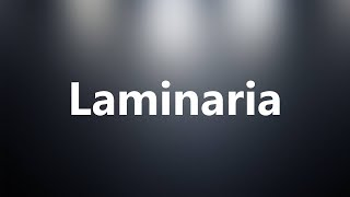 Laminaria - Medical Definition and Pronunciation