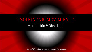 Tzolkin 178° Movimiento A - Meditación 9 Obsidiana.  21/Feb/2020