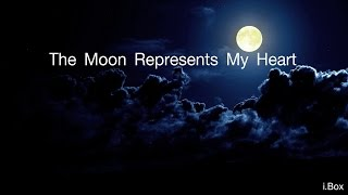 The Moon Represents My Heart - Lyrics [ My Version.]