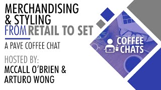 PAVE Coffee Chats - Merchandising & Styling from Retail to Set - March 25, 2021