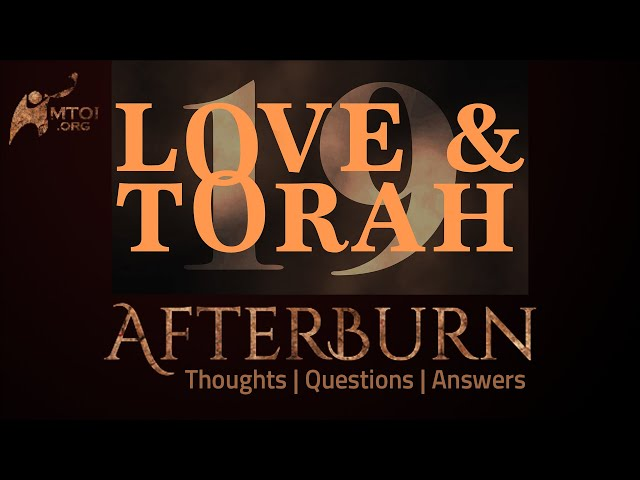 Afterburn | Thoughts, Q&A on Love and Torah | Part 19