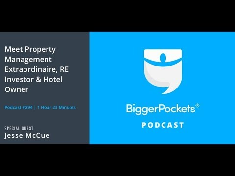Meet Property Management Extraordinaire, RE Investor & Hotel Owner Jesse McCue | BP Podcast 294